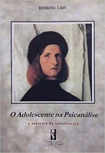 O Adolescente Na Psicanálise - A Aventura Da Subjetivação