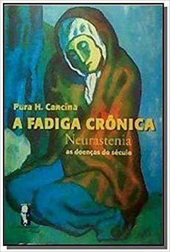 Fadiga Cronica, a - Neurastenia: As Doencas do Seculo