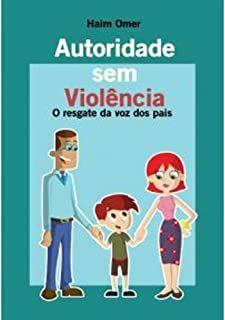 Autoridade Sem Violencia- o Resgate da Voz dos Pais