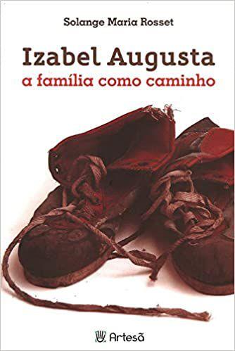 Izabel Augusta: a Familia Como Caminho
