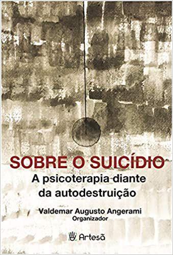 Sobre o Suicídio - A Psicoterapia Diante da Autodestruição