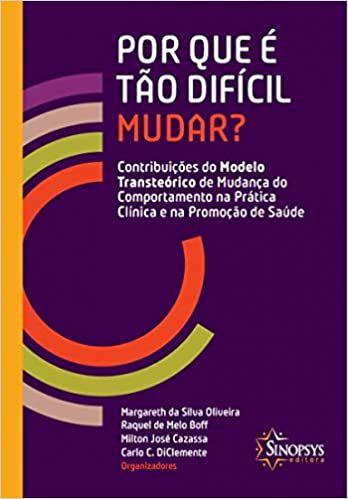 Por Que e Tao Dificil Mudar? Contribuicoes do Modelo Transteorico de Mudanca do Comportamento Na Pra