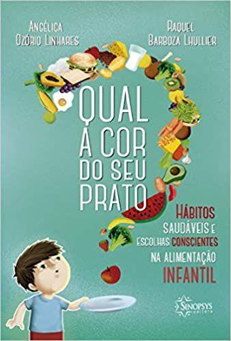 Qual a Cor do Seu Prato: Habitos Saudaveis e Escolhas Conscientes Na Alimentacao Infantil