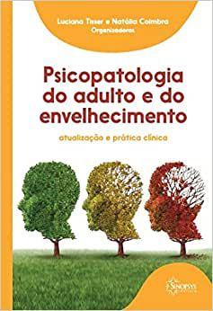Psicopatologia do Adulto e do Envelhecimento - Atualizacao e Pratica