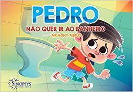 Pedro Nao Quer Ir Ao Banheiro