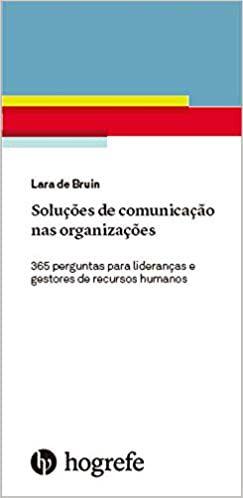 Solucoes de Comunicacao Nas Organizacoes - 365 Perguntas Para Liderancas E