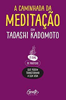 A Caminhada da Meditacao: 21 Dias de Praticas Que Podem Transformar a Sua Vida