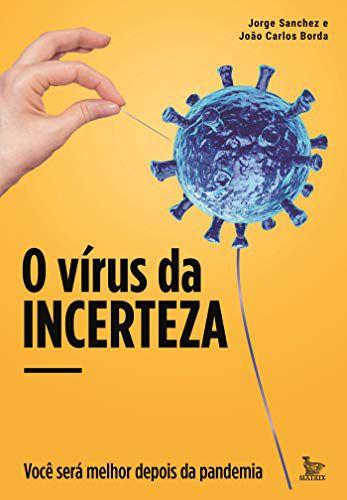 O Vírus da Incerteza - Você Será Melhor Depois da Pandemia