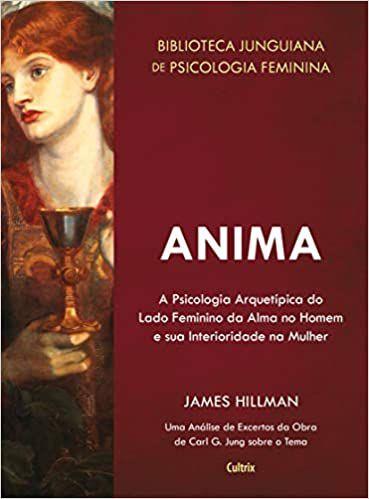 Anima - A Psicologia Arquetípica do Lado Feminino da Alma no Homem e sua Interioridade na Mulher