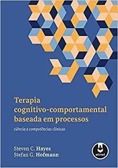 Terapia Cognitivo-comportamental Baseada Em Processos: Ciencia e Competencias