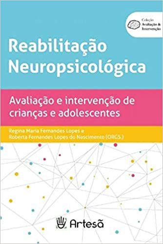 Reabilitacao Neuropsicologica - Avaliacao e Intervencao de Criancas e Adolescen