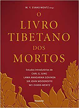 O Livro Tibetano dos Mortos: Experiencias Pos-morte No Plano do Bardo
