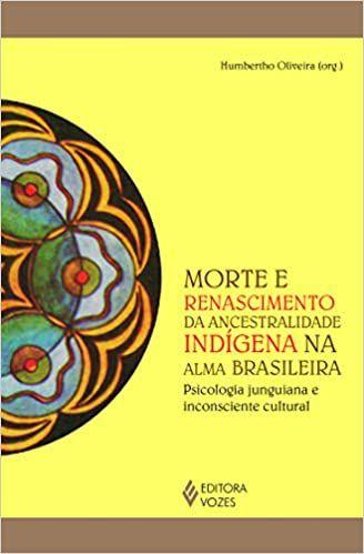 Morte e Renascimento da Ancestralidade Indígena na Alma Brasileira
