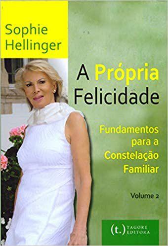 A Própria Felicidade - Fundamentos Para a Constelação Familiar - Vol. 2