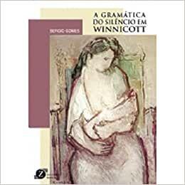 Gramatica do Silencio Em Winnicott, A