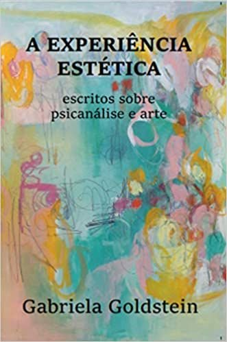 Exeperiencia Estetica - Escritos Sobre Psicanalise e Arte