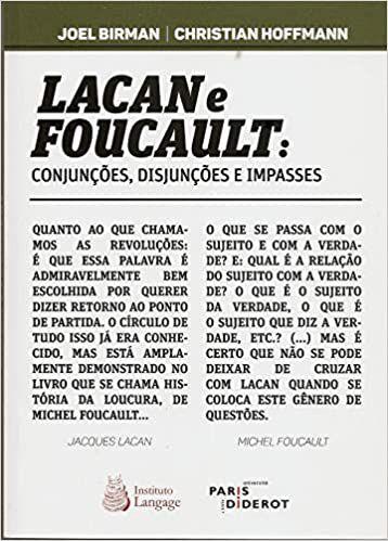 Lacan e Foucault: Conjuncoes, Disjuncoes e Impasses