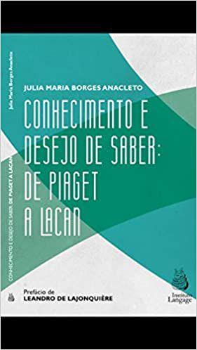 Conhecimento e Desejo de Saber: de Piaget a Lacan