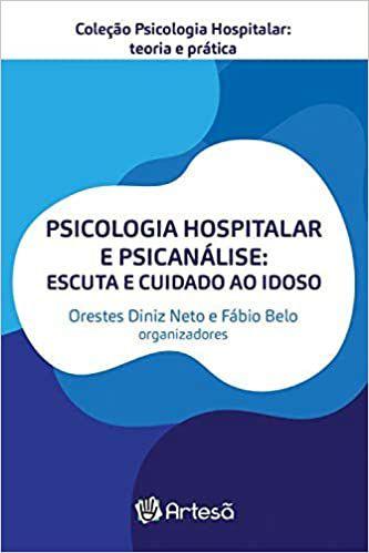 Psicologia Hospitalar e Psicanalise - Escuta e Cuidado Ao Idoso
