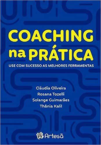 Coaching Na Prática: Use Com Sucesso As Melhores Ferramentes