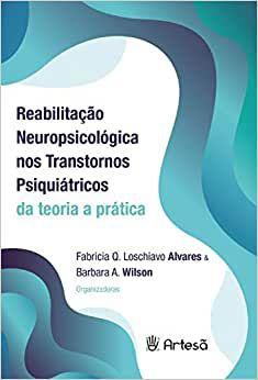 Reabilitacao Neuropsicologica Nos Transtornos Psiquiatricos - de Teoria a Prat