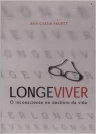 Longeviver - o Inconsciente No Declinio da Vida