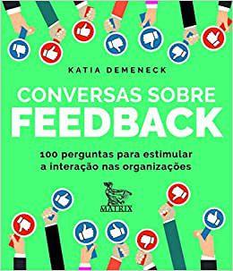 Conversas Sobre Feedback - 100 Perguntas Para Estimular a Interação Nas Organizações