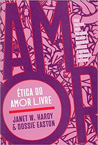 Etica do Amor Livre - Guia Pratico Para Poliamor, Relacionamentos Abertos e Out