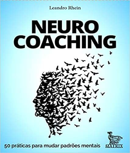Neurocoaching - 50 Praticas Para Mudar Padroes Mentais - Matrix