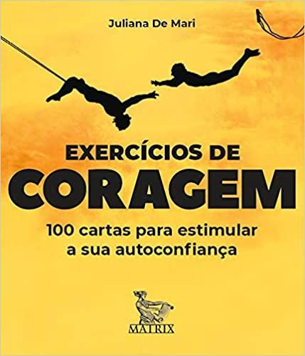 Exercicios de Coragem: 100 Cartas Para Estimular Sua Autoconfianca