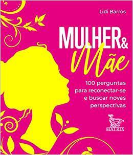 Mulher & Mae - 100 Perguntas Para Reconectar-se e Buscar Novas
