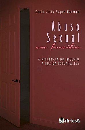 Abuso Sexual em Família - A Violência do Incesto a Luz da Psicanalise