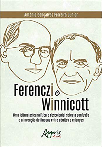 Ferenczi e Winnicott: Uma Leitura Psicanalítica e Descolonial Sobre a Confusão