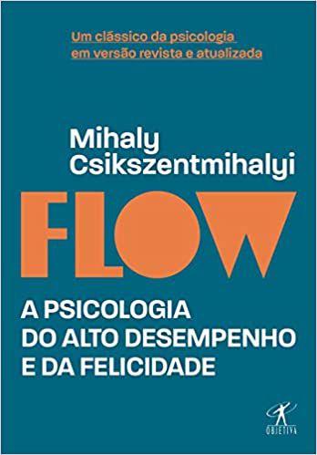 Flow: A Psicologia do Alto Desempenho e da Felicidade