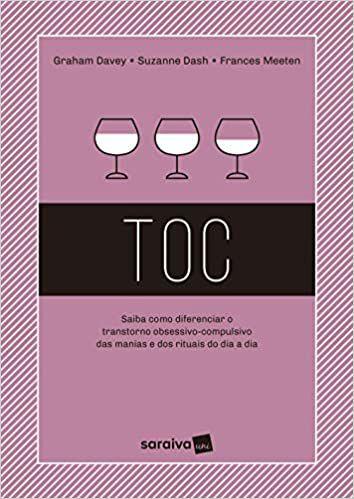 TOC: Saiba Como Diferenciar o Transtorno Obsessivo-Compulsivo Das Manias e Dos Rituais Do Dia a Dia