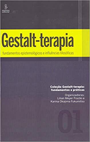 Gestalt-Terapia: Fundamentos Epistemológicos e Influências Filosóficas: 1