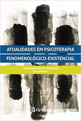 Atualidades Em Psicoterapia Fenomenológico-Existencial