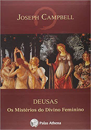 Deusas: Os Mistérios Do Divino Feminino