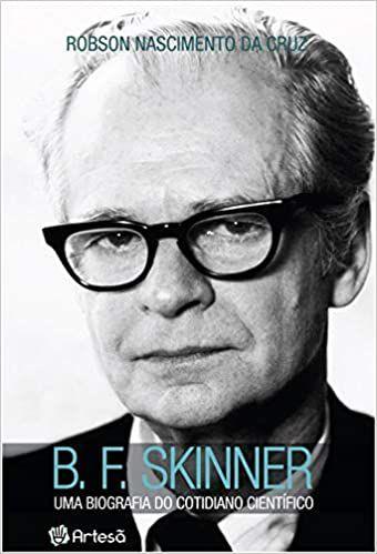 B. F. Skinner - Uma Biografia Do Cotidiano Cientifico