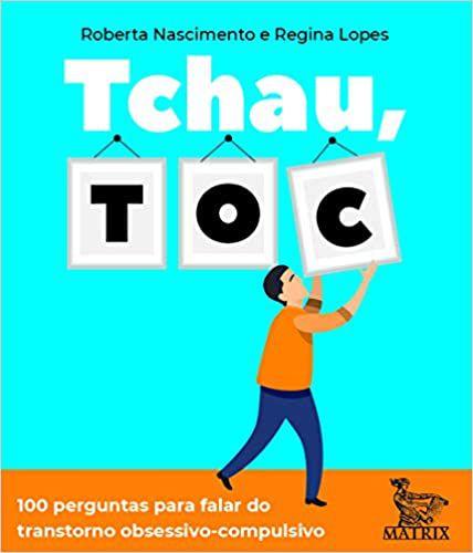 Tchau, TOC: 100 Perguntas Para Falar do Transtorno Obsessivo-Compulsivo