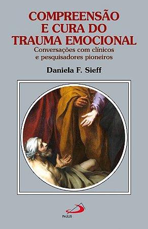 Compreensão e Cura do Trauma Emocional: Conversações com Clínicos e Pesquisadores Pioneiros