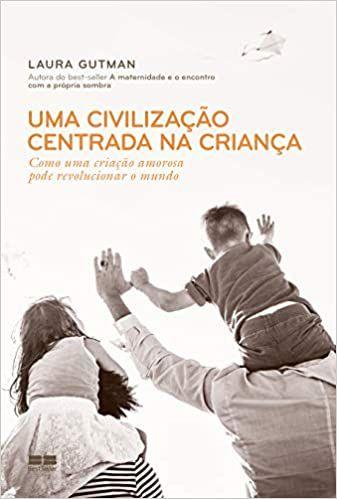 Uma Civilização Centrada na Criança: Como Uma Criação Amorosa Pode Revolucionar o Mundo