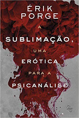 A Sublimação, Uma Erótica Para a Psicanálise