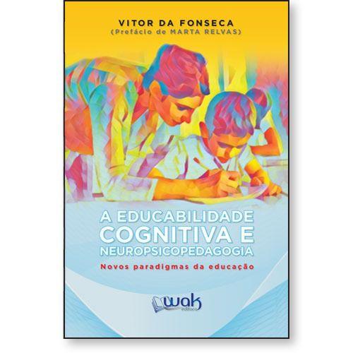 A Educabilidade Cognitiva e Neuropsicopedagogia – Novos Paradigmas da Educação