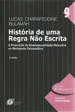 História de Uma Regra Não Escrita: A Proscrição da Homossexualidade Masculina no Movimento Psicanalítico