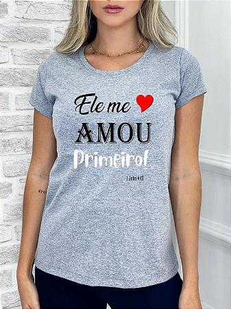 T-SHIRT ELE ME AMOU PRIMEIRO