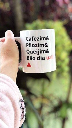 Caneca Café 325 Ml - Cafezim & Pãozim & Queijim & Bom dia Uai!