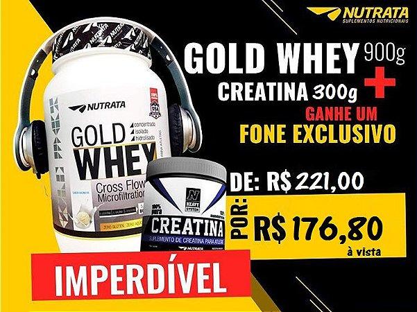 Combo Gold Whey 900g + Creatina 300g Nutrata  - GANHE FONE DE OUVIDO