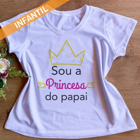 SOU A PRINCESA DO PAPAI-FEMININA INFANTIL