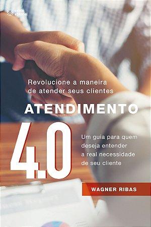 Atendimento 4.0 - Um guia para quem deseja entender a real necessidade de seu cliente